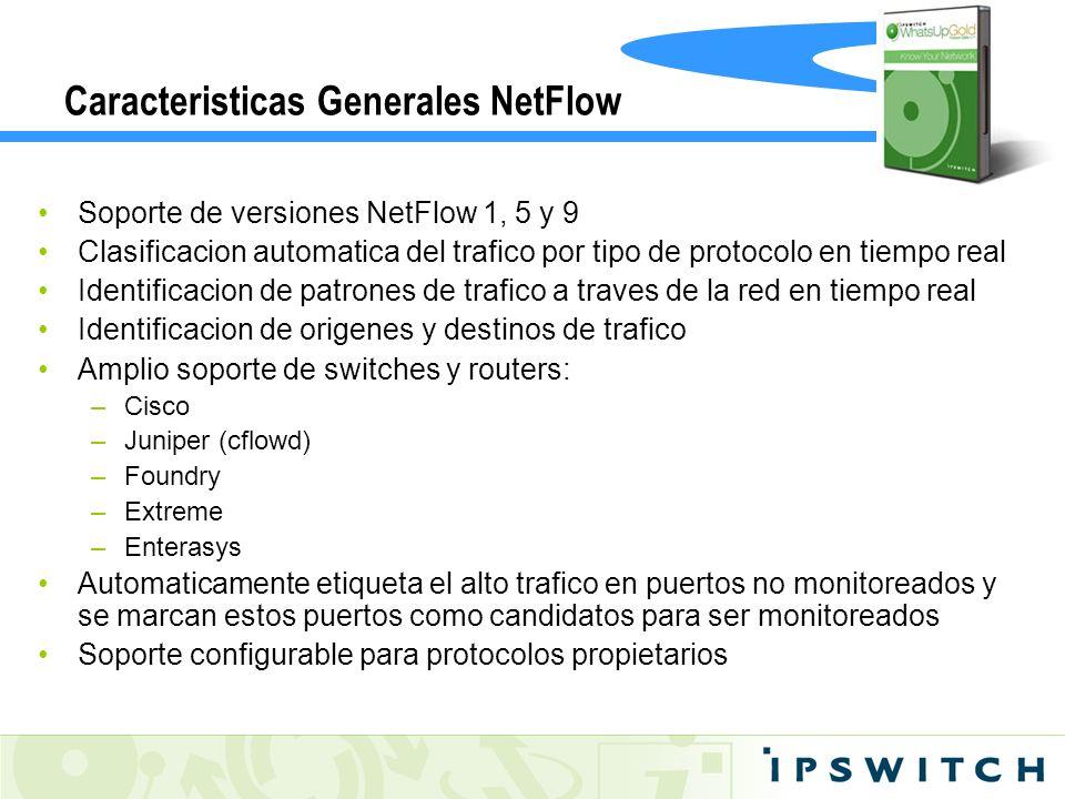 Caracteristicas Generales NetFlow Soporte de versiones NetFlow 1, 5 y 9 Clasificacion automatica del trafico por tipo de protocolo en tiempo real Iden