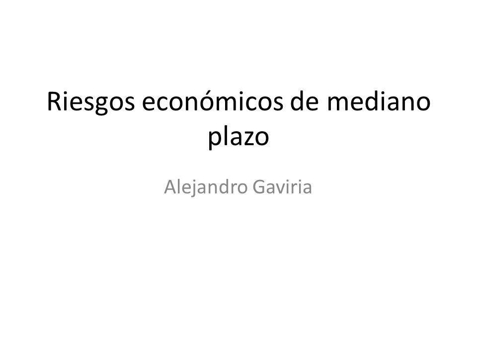 Riesgos económicos de mediano plazo Alejandro Gaviria
