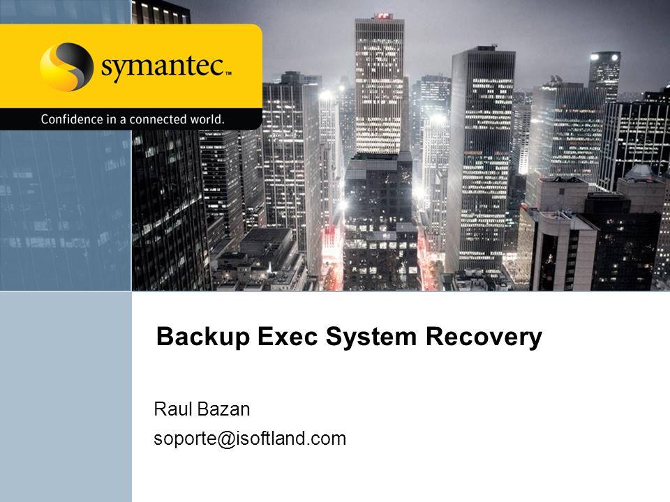 Backup Exec System Recovery Raul Bazan soporte@isoftland.com