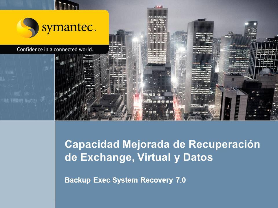 Backup Exec System Recovery 7.013 Capacidad Mejorada de Recuperación de Exchange, Virtual y Datos Backup Exec System Recovery 7.0