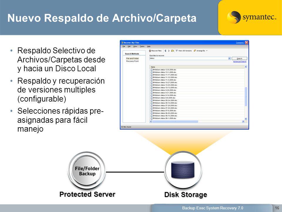 Backup Exec System Recovery 7.016 Protected Server Disk Storage Nuevo Respaldo de Archivo/Carpeta Respaldo Selectivo de Archivos/Carpetas desde y haci