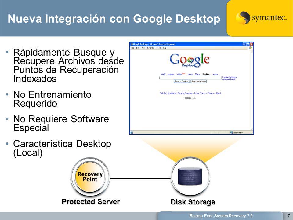 Backup Exec System Recovery 7.017 Protected Server Disk Storage Nueva Integración con Google Desktop Rápidamente Busque y Recupere Archivos desde Punt