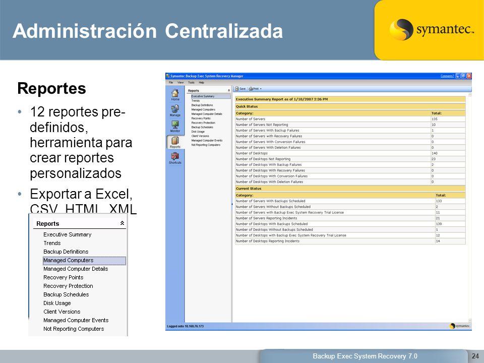 Backup Exec System Recovery 7.024 Administración Centralizada Reportes 12 reportes pre- definidos, herramienta para crear reportes personalizados Expo