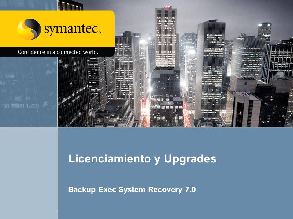 Backup Exec System Recovery 7.026 Licenciamiento y Upgrades Backup Exec System Recovery 7.0