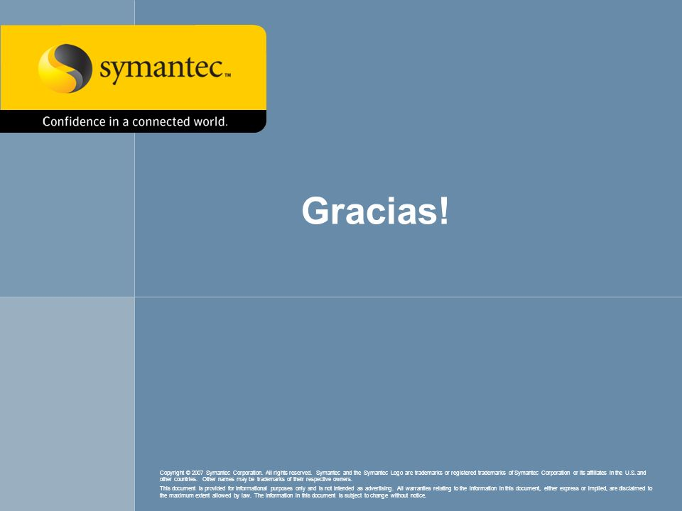 Gracias! Copyright © 2007 Symantec Corporation. All rights reserved. Symantec and the Symantec Logo are trademarks or registered trademarks of Symante