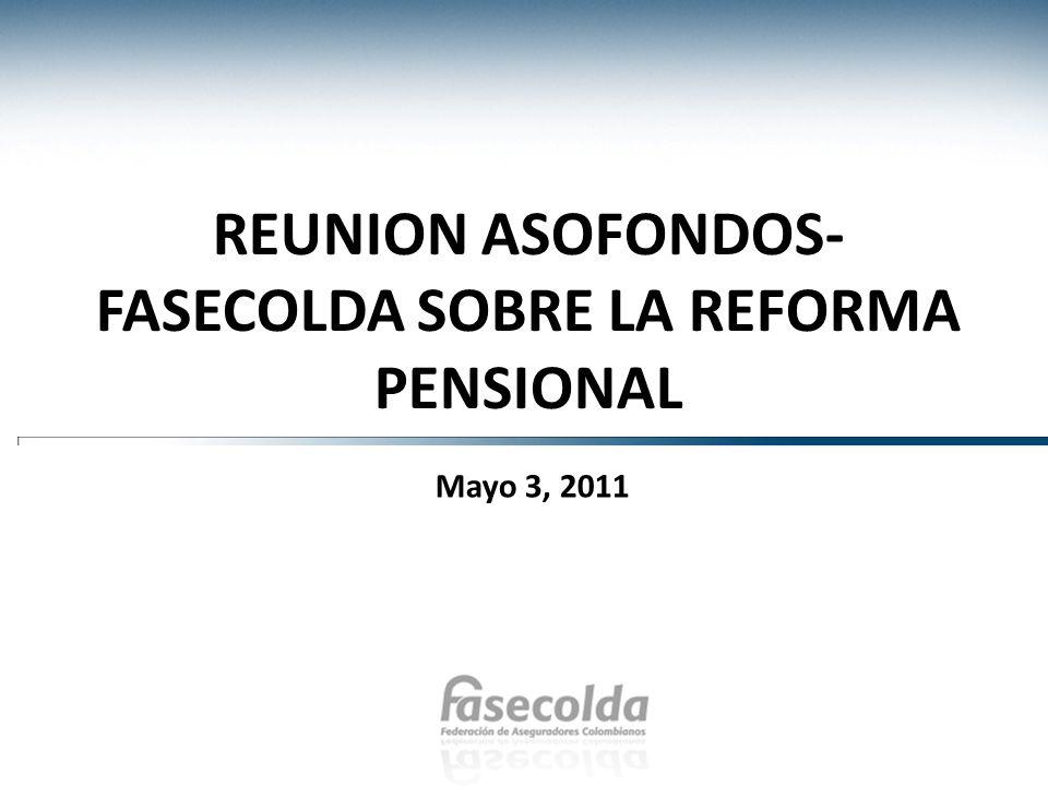 REUNION ASOFONDOS- FASECOLDA SOBRE LA REFORMA PENSIONAL Mayo 3, 2011