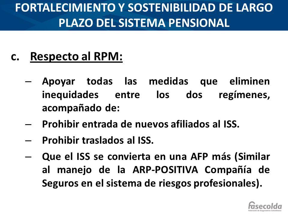 c.Respecto al RPM: – Apoyar todas las medidas que eliminen inequidades entre los dos regímenes, acompañado de: – Prohibir entrada de nuevos afiliados