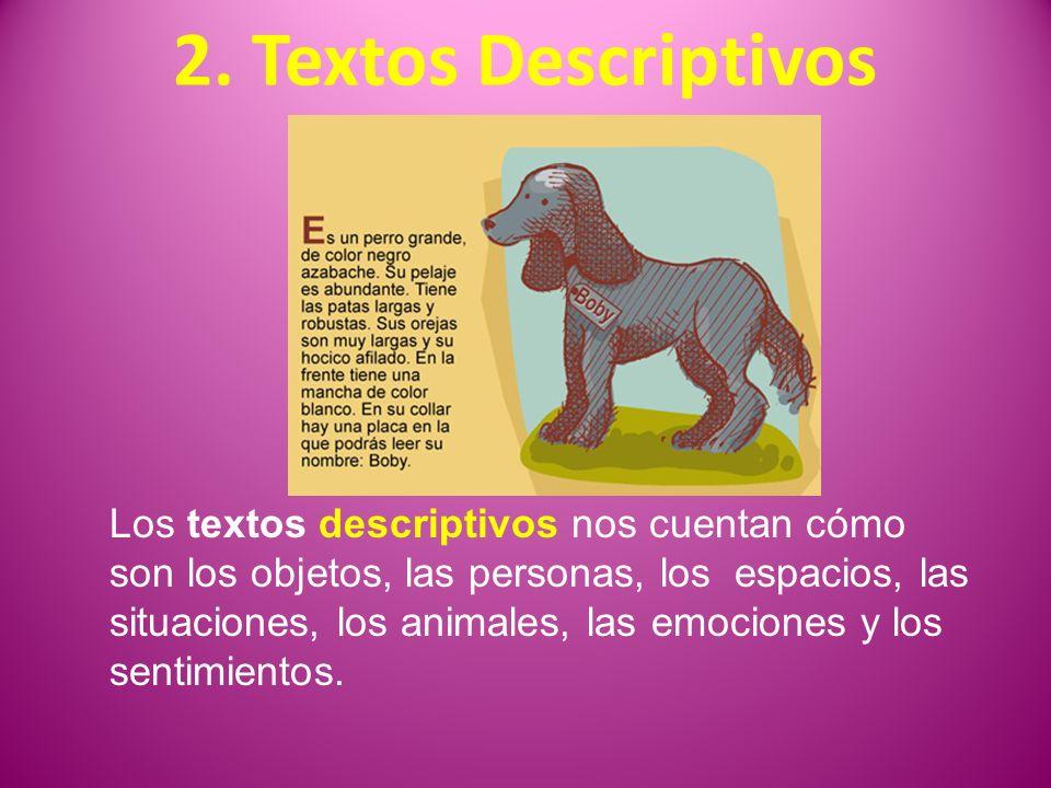2. Textos Descriptivos Los textos descriptivos nos cuentan cómo son los objetos, las personas, los espacios, las situaciones, los animales, las emocio