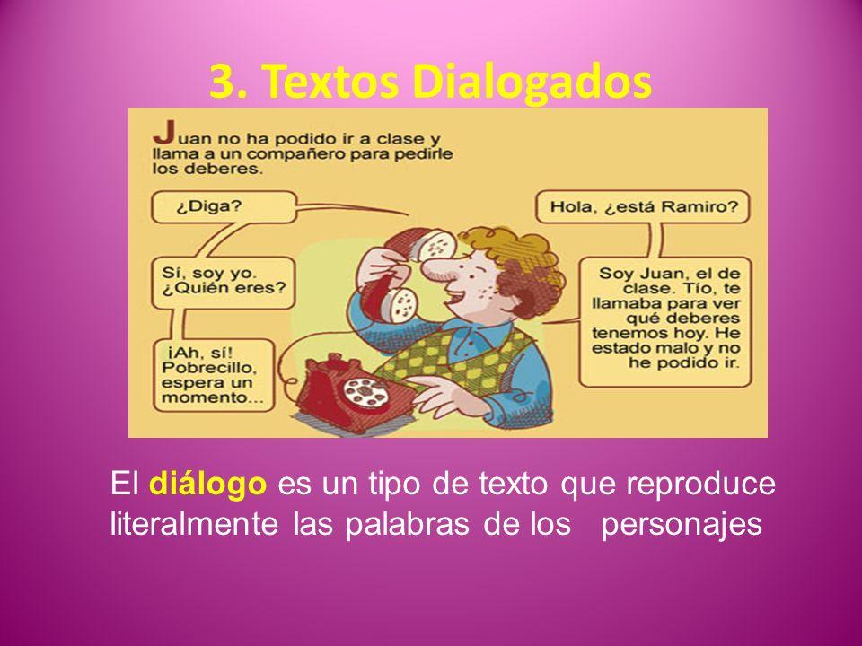 3. Textos Dialogados El diálogo es un tipo de texto que reproduce literalmente las palabras de los personajes