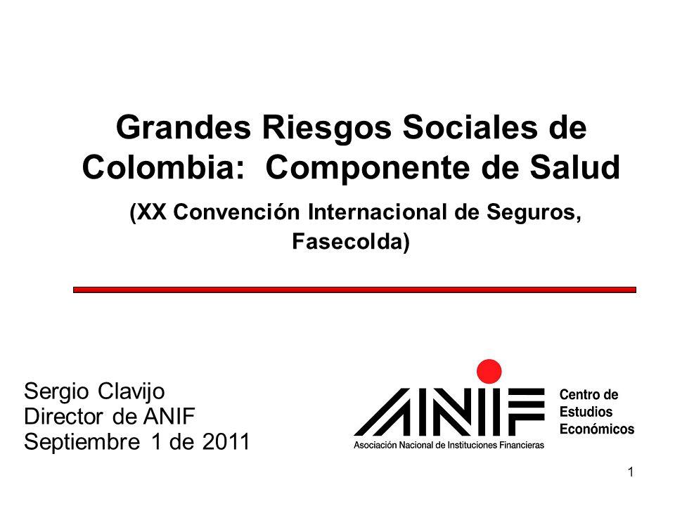 1 Grandes Riesgos Sociales de Colombia: Componente de Salud (XX Convención Internacional de Seguros, Fasecolda) Sergio Clavijo Director de ANIF Septie