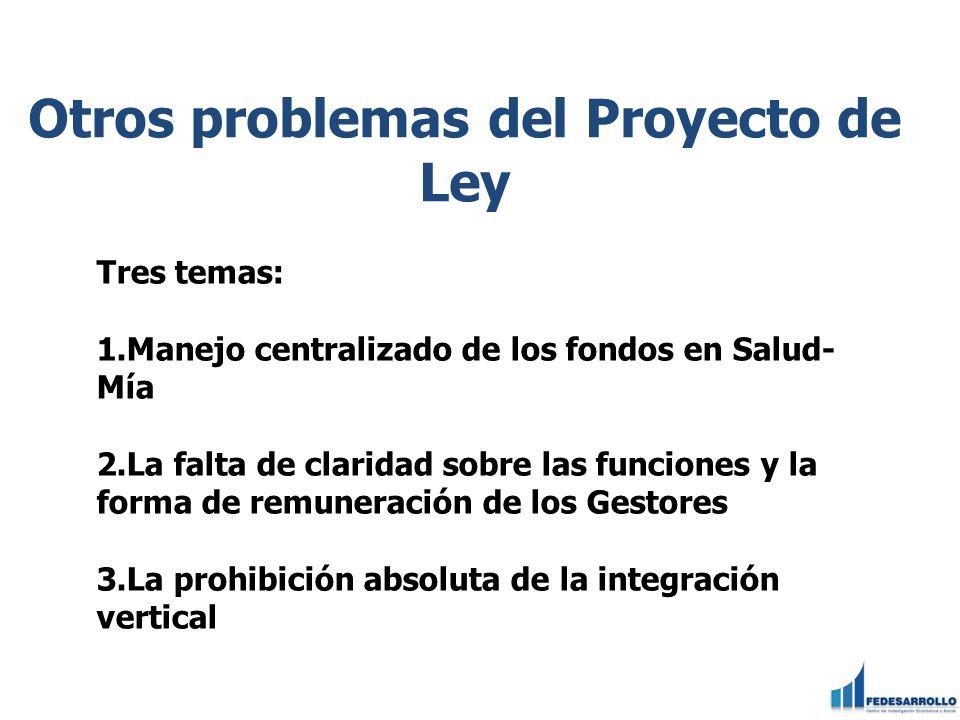 Otros problemas del Proyecto de Ley Tres temas: 1.Manejo centralizado de los fondos en Salud- Mía 2.La falta de claridad sobre las funciones y la form