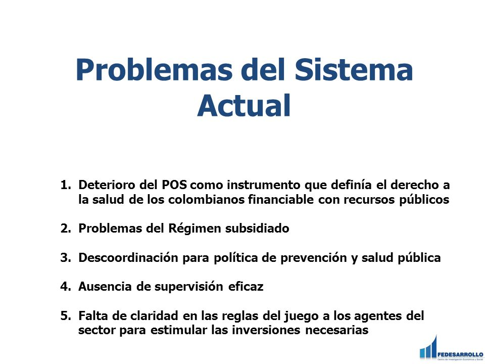 Problemas del Sistema Actual 1.Deterioro del POS como instrumento que definía el derecho a la salud de los colombianos financiable con recursos públic