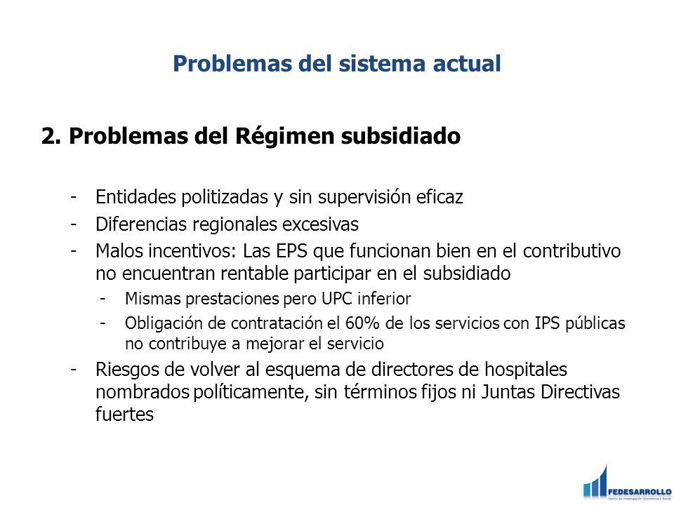 Problemas del sistema actual 2. Problemas del Régimen subsidiado -Entidades politizadas y sin supervisión eficaz -Diferencias regionales excesivas -Ma