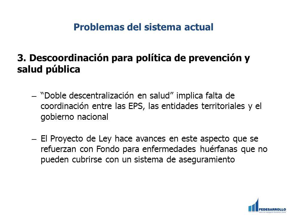 Problemas del sistema actual 3. Descoordinación para política de prevención y salud pública – Doble descentralización en salud implica falta de coordi