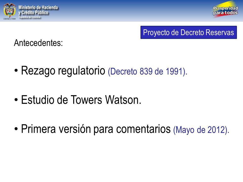 Libertad y Orden República de Colombia Antecedentes: Rezago regulatorio (Decreto 839 de 1991). Estudio de Towers Watson. Primera versión para comentar