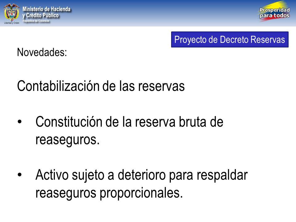 Libertad y Orden República de Colombia Novedades: Contabilización de las reservas Constitución de la reserva bruta de reaseguros. Activo sujeto a dete