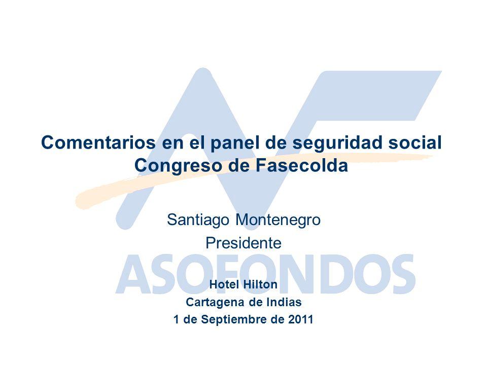 Santiago Montenegro Presidente Comentarios en el panel de seguridad social Congreso de Fasecolda Hotel Hilton Cartagena de Indias 1 de Septiembre de 2