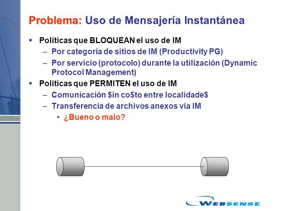 Problema: Problema: Uso de Mensajería Instantánea Políticas que BLOQUEAN el uso de IM –Por categoría de sitios de IM (Productivity PG) –Por servicio (