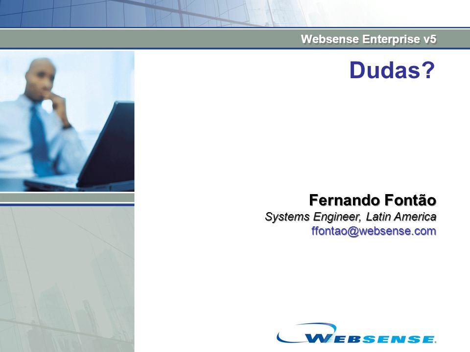 Websense Enterprise v5 Dudas? Fernando Fontão Systems Engineer, Latin America ffontao@websense.com Fernando Fontão Systems Engineer, Latin America ffo