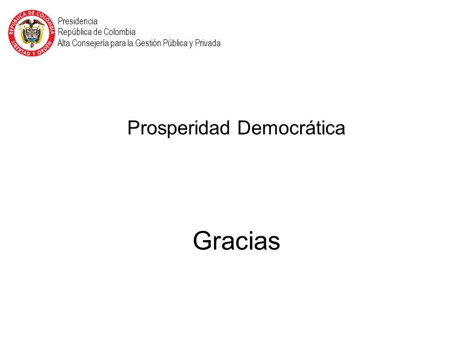 Presidencia República de Colombia Alta Consejería para la Gestión Pública y Privada Prosperidad Democrática Gracias
