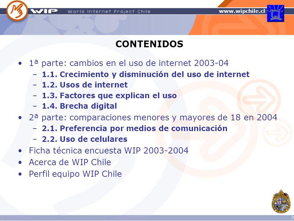 www.wipchile.cl PRIMERA PARTE: CAMBIOS EN EL USO DE INTERNET ENTRE 2003 Y 2004