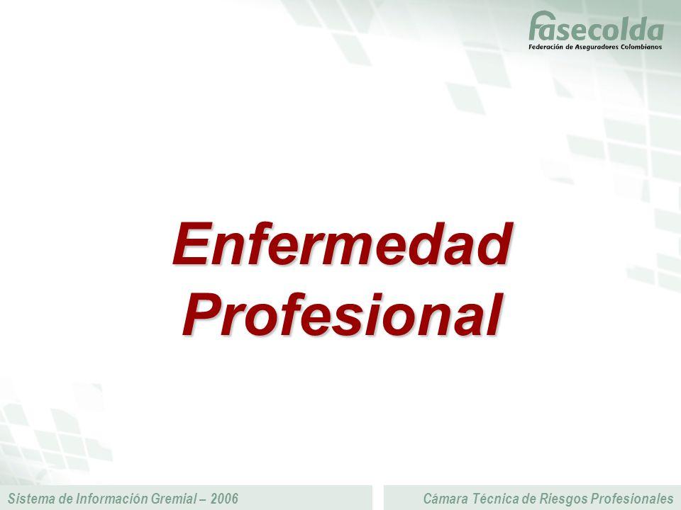 Sistema de Información Gremial – 2006Cámara Técnica de Riesgos Profesionales Enfermedad Profesional