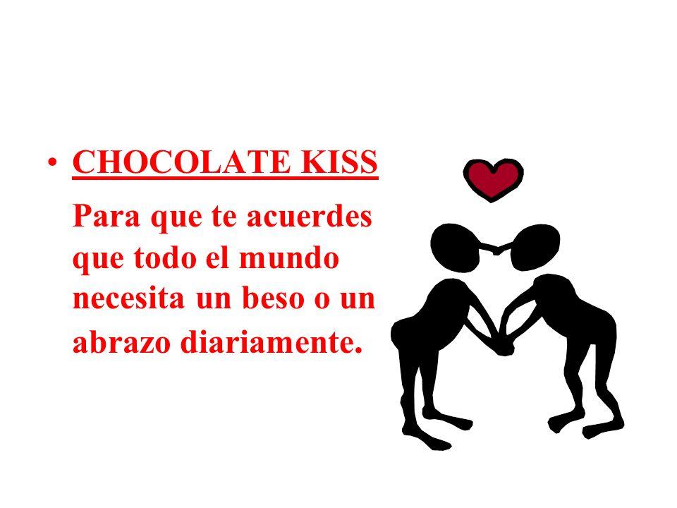 CHOCOLATE KISS Para que te acuerdes que todo el mundo necesita un beso o un abrazo diariamente.
