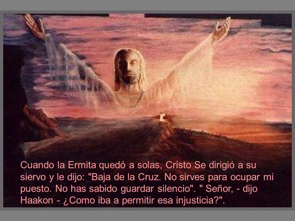 Cuando la Ermita quedó a solas, Cristo Se dirigió a su siervo y le dijo: