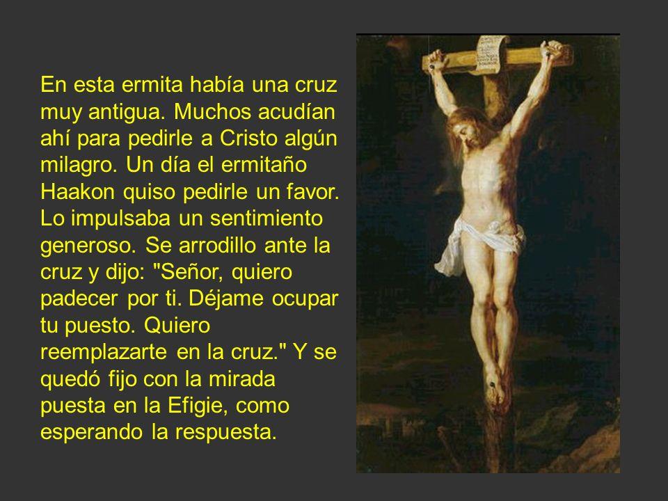 En esta ermita había una cruz muy antigua. Muchos acudían ahí para pedirle a Cristo algún milagro. Un día el ermitaño Haakon quiso pedirle un favor. L