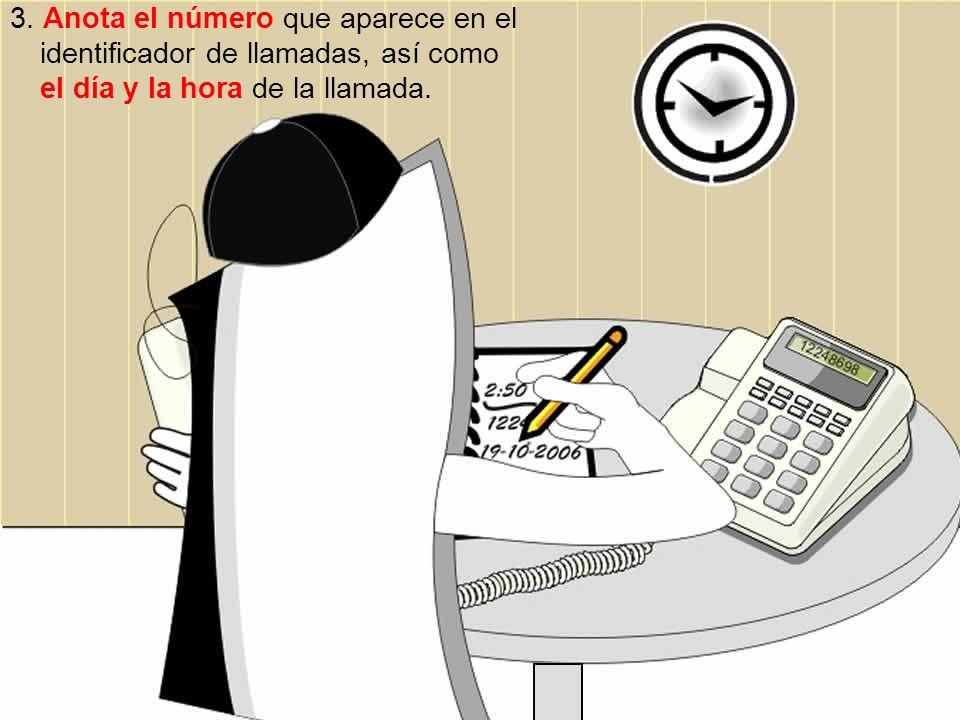 3. Anota el número que aparece en el identificador de llamadas, así como el día y la hora de la llamada.