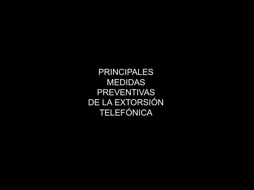 PRINCIPALES MEDIDAS PREVENTIVAS DE LA EXTORSIÓN TELEFÓNICA