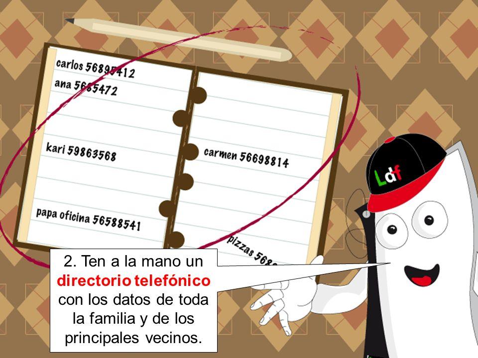 2. Ten a la mano un directorio telefónico con los datos de toda la familia y de los principales vecinos.