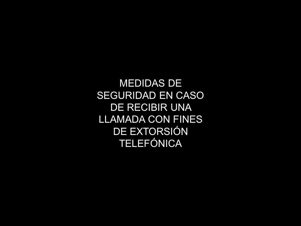 MEDIDAS DE SEGURIDAD EN CASO DE RECIBIR UNA LLAMADA CON FINES DE EXTORSIÓN TELEFÓNICA