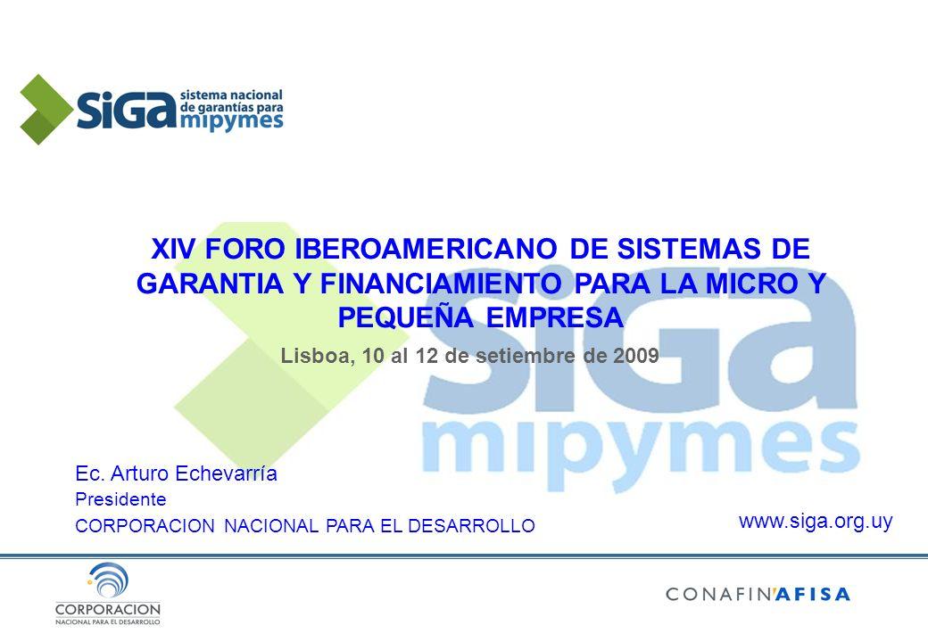 Ec. Arturo Echevarría www.siga.org.uy Presidente CORPORACION NACIONAL PARA EL DESARROLLO XIV FORO IBEROAMERICANO DE SISTEMAS DE GARANTIA Y FINANCIAMIE