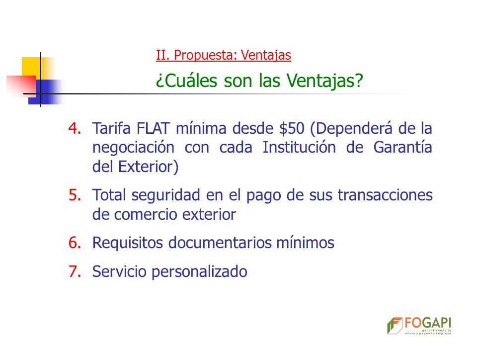 II. Propuesta: Ventajas ¿Cuáles son las Ventajas? 4.Tarifa FLAT mínima desde $50 (Dependerá de la negociación con cada Institución de Garantía del Ext