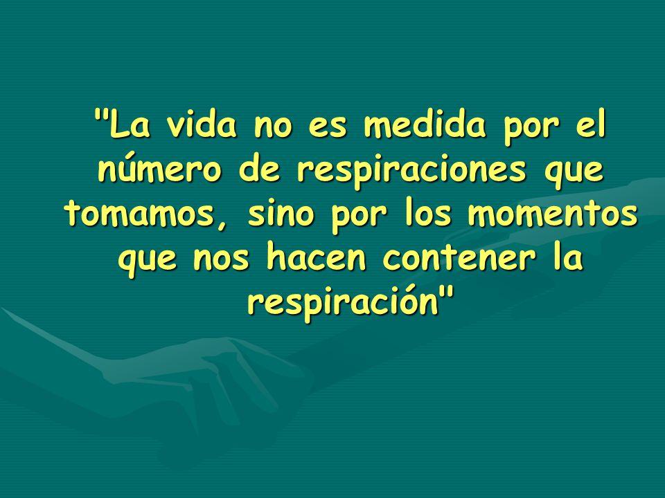 La vida no es medida por el número de respiraciones que tomamos, sino por los momentos que nos hacen contener la respiración