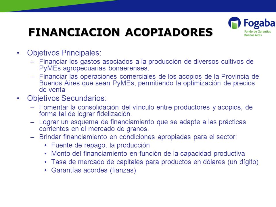 Objetivos Principales: –Financiar los gastos asociados a la producción de diversos cultivos de PyMEs agropecuarias bonaerenses. –Financiar las operaci