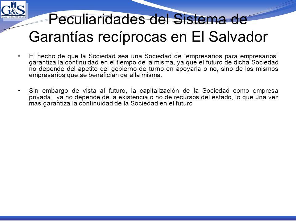 Peculiaridades del Sistema de Garantías recíprocas en El Salvador El hecho de que la Sociedad sea una Sociedad de empresarios para empresarios garanti