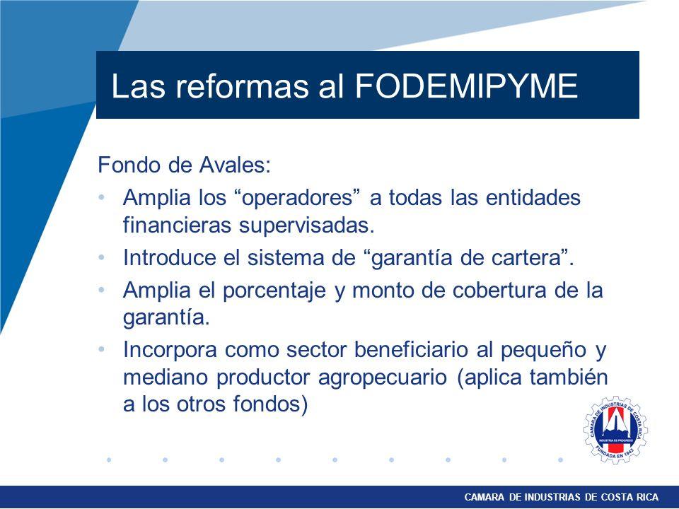 CAMARA DE INDUSTRIAS DE COSTA RICA Las reformas al FODEMIPYME Fondo de Avales: Amplia los operadores a todas las entidades financieras supervisadas. I