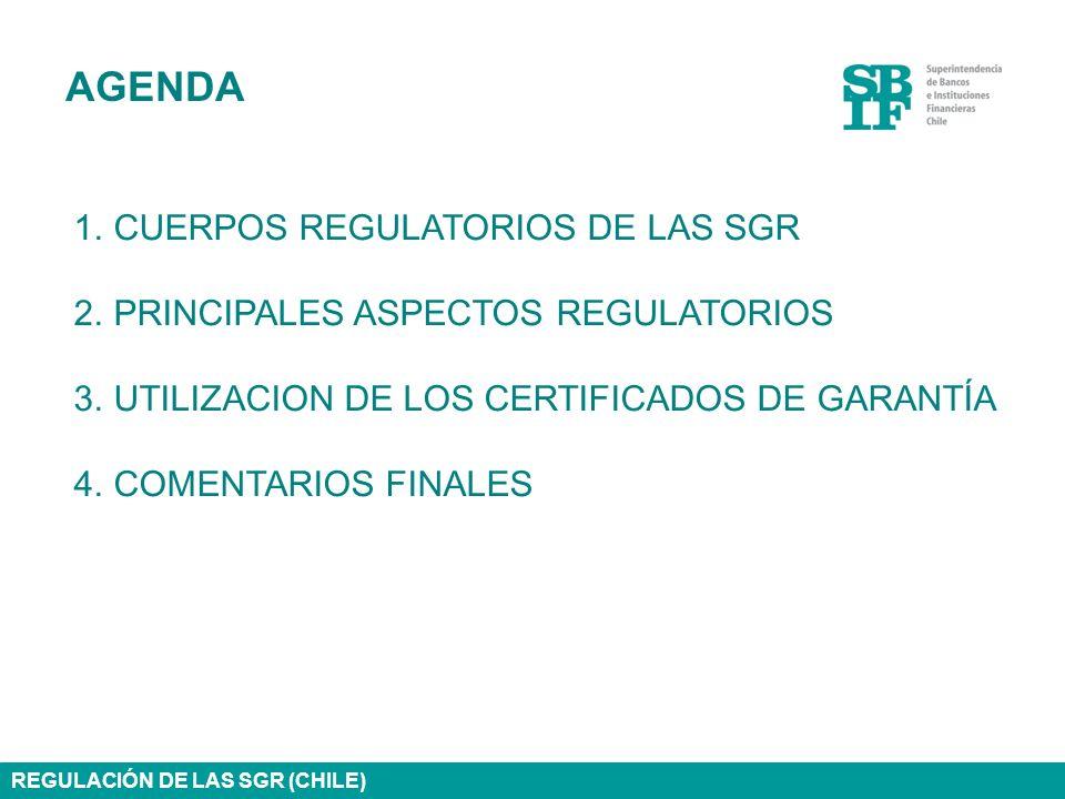 AGENDA 1.CUERPOS REGULATORIOS DE LAS SGR 2.PRINCIPALES ASPECTOS REGULATORIOS 3.UTILIZACION DE LOS CERTIFICADOS DE GARANTÍA 4.COMENTARIOS FINALES REGUL