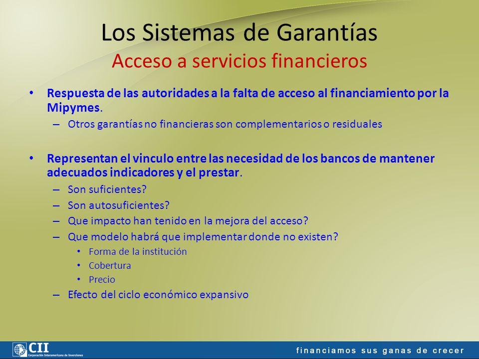 Los Sistemas de Garantías Acceso a servicios financieros Respuesta de las autoridades a la falta de acceso al financiamiento por la Mipymes. – Otros g