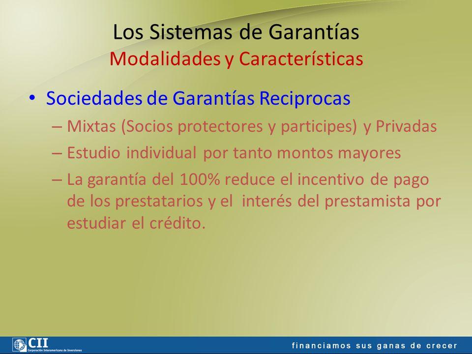 Los Sistemas de Garantías Modalidades y Características Sociedades de Garantías Reciprocas – Mixtas (Socios protectores y participes) y Privadas – Est