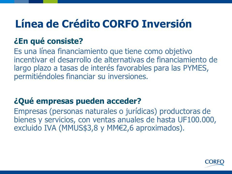 Línea de Crédito CORFO Inversión ¿En qué consiste? Es una línea financiamiento que tiene como objetivo incentivar el desarrollo de alternativas de fin