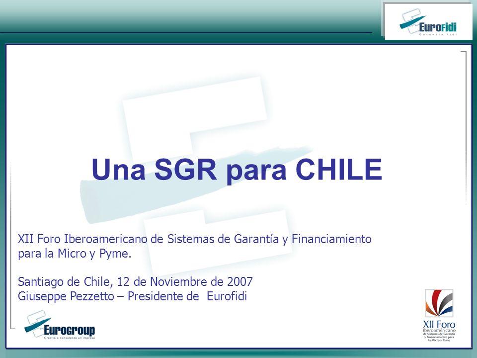 Una SGR para CHILE XII Foro Iberoamericano de Sistemas de Garantía y Financiamiento para la Micro y Pyme.