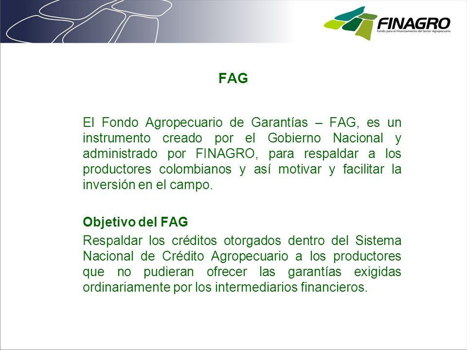 FAG El Fondo Agropecuario de Garantías – FAG, es un instrumento creado por el Gobierno Nacional y administrado por FINAGRO, para respaldar a los produ
