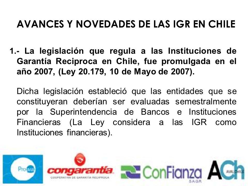 1.- La legislación que regula a las Instituciones de Garantía Reciproca en Chile, fue promulgada en el año 2007, (Ley 20.179, 10 de Mayo de 2007).