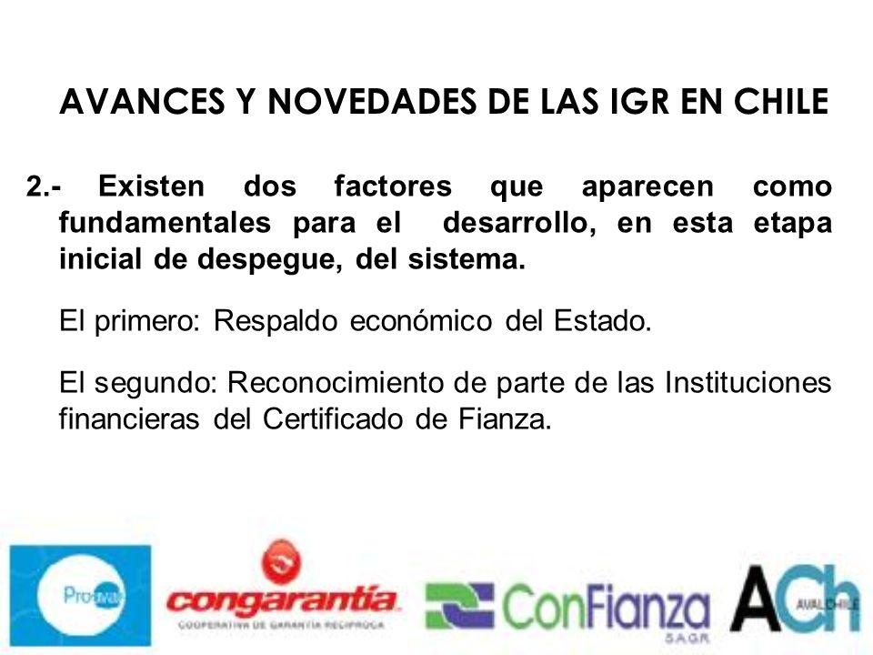 AVANCES Y NOVEDADES DE LAS IGR EN CHILE 2.- Existen dos factores que aparecen como fundamentales para el desarrollo, en esta etapa inicial de despegue, del sistema.