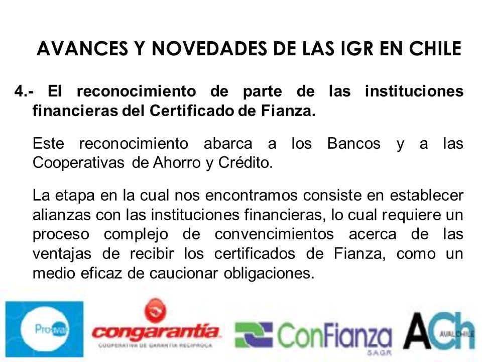 AVANCES Y NOVEDADES DE LAS IGR EN CHILE 4.- El reconocimiento de parte de las instituciones financieras del Certificado de Fianza.
