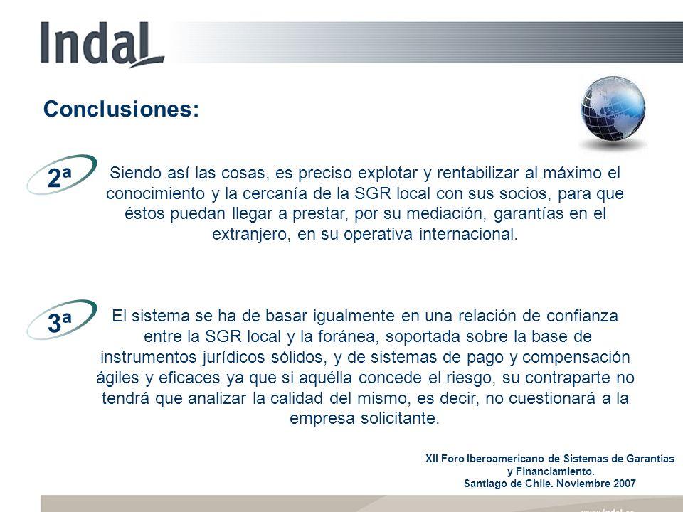 Siendo así las cosas, es preciso explotar y rentabilizar al máximo el conocimiento y la cercanía de la SGR local con sus socios, para que éstos puedan llegar a prestar, por su mediación, garantías en el extranjero, en su operativa internacional.