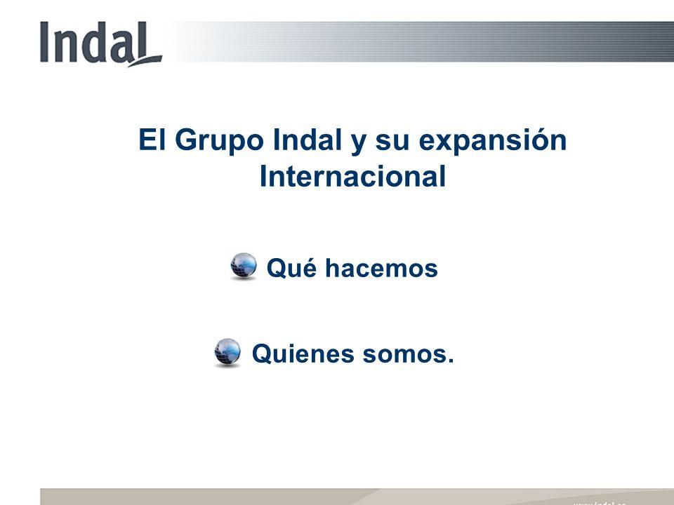 El Grupo Indal y su expansión Internacional Qué hacemos Quienes somos.